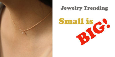 Trending Jewelry: Small is BIG!
