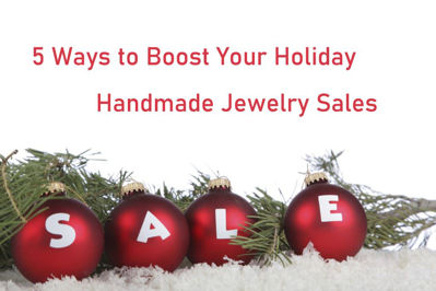5 Ways to Boost Your  Handmade Jewelry Sales During the Holidays
