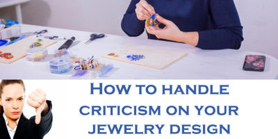 How to Handle Criticism on Your Handmade Jewelry Design