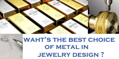 What is the Best Choice of Metal in Jewelry Design?